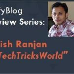 Interview with Atish Ranjan – The Blogger at TechTricksWorld