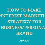 How to Make Pinterest Marketing Strategy for Business/Personal Brand