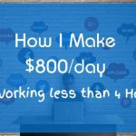 How I Make $800 Day by Working Less than 4 Hours