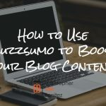 How to Use Buzzsumo to Boost your Blog Content