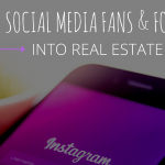 Turning Your Social Media Followers and Fans into Real Estate Buyers