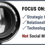 Focus on Strategic Content, Relationships and Technology, Not Social Media