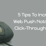 5 Tips To Increase Web Push Notifications Click Through Rate
