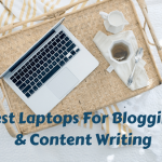 Best Laptops For Blogging Business & Content Writers