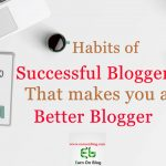 THESE 5 SMART HABITS WOULD MAKE YOU A BETTER BLOGGER