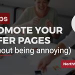 Promote Your Offer Page: 3 Ways to Do It (Without Being Annoying)