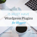 15 Must Have WordPress Plugins For Bloggers To Use