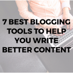 7 Best Blogging Tools to Help You Write Better