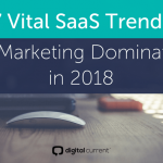 7 Vital SaaS Trends for Marketing Domination in 2018