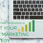 How to Use Web Push Notifications to Compliment Your Email Marketing Strategy
