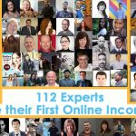ROUNDUP – 112 EXPERTS SHARE THEIR FIRST ONLINE INCOME