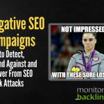 Negative SEO Campaigns: How to Detect, Defend Against and Recover From SEO Sneak Attacks