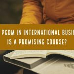 Why PGDM in International Business is a Promising Course?