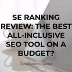 SE Ranking Review: The Best All-Inclusive SEO Tool on the Budget?