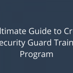The Ultimate Guide to Creating a Security Guard Training Program