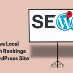SEO Tricks to Improve the Local Search Rankings of Your WordPress Site