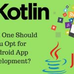 Java vs. Kotlin: Should You Be Using Kotlin for Android Development?