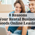 8 Reasons Your Rental Business Needs Online Leasing
