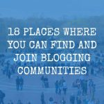 18 Places Where to Find and Join Blogging Communities