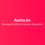 Burning $15,000 in Customer Acquisition