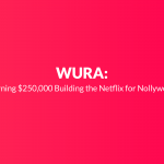 WURA: Burning $250,000 Building the Nollywood Netflix