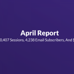 April Report: 10,407 Sessions, 4,238 Email Subscribers and $120