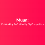 Muun: Co-Working SaaS Killed by Big Competitors
