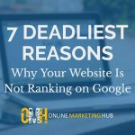 7 Deadliest Reasons Why Your Website Is Not Ranking on Google