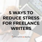 5 Best Ways to Reduce Stress for Freelance Writers