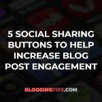 5 Social Sharing Buttons to Help Increase Blog Post Engagement