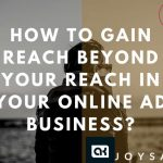 How to gain reach beyond your reach in your online ad business