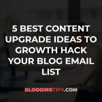 5 Best Content Upgrade Ideas to Growth Hack Your Blog Email List