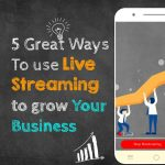 5 great ways to use live streaming to grow your business