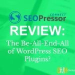 SEOPressor Review: The Be-All-End-All of WordPress SEO Plugins?