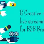 8 Creative mobile live streaming apps for b2b brands