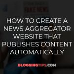How to Create a News Aggregator Website that Publishes Content Automatically