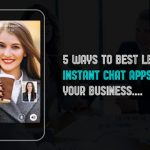 5 Ways To Best Leverage Instant Chat Apps For Business