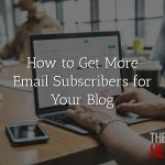 How to Get More Email Subscribers for Your Blog