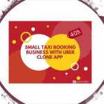 Get 40% OFF to Small Taxi Booking Business With Uber Clone App