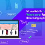 5 Essentials On E-commerce Website script For Successful Online Shopping Business