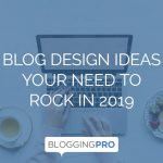 Blog Design Ideas You Need to Rock in 2019