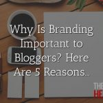 Why is Branding Important to Bloggers?