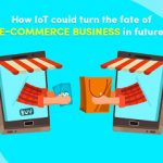 How IoT could turn the fate of E-commerce business in future