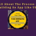 All About The Process In Building An App Like Uber