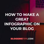 How to Make a Great Infographic for Your Blog