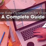 Conversion Rate Optimization For Ecommerce: A Complete Guide