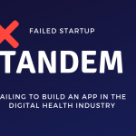 Tandem: Failing to Build an App in the Digital Health Industry