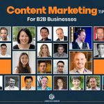 Content Marketing Tips for B2B Businesses – Backed By Industry Experts